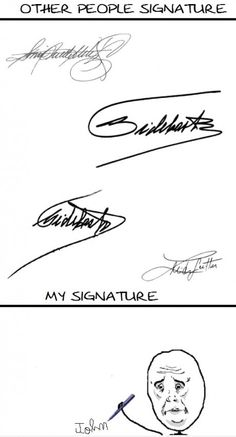 Haha! This is SO me!!! My name isn't John, but you know what I mean :) I wish I had those other signatures!!!