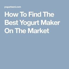 How To Find The Best Yogurt Maker On The Market Best Yogurt Maker, Make Your Own Yogurt, What You Eat, Good Things, Marketing, Blog, Blogging