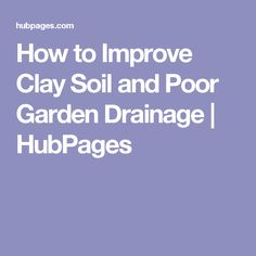How to Improve Clay Soil and Poor Garden Drainage | HubPages