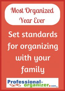 Your Most Organized Year Ever. Not sure who does what at home? Not sure when it's done or how well? Set standards for organizing with your family.