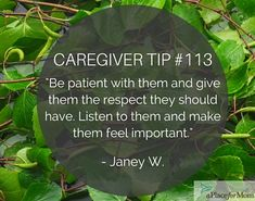 Caregivers advise you to be patient and respectful, and above all, recommend that you listen to your loved ones when caregiving.