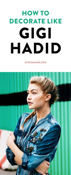 Style your home like this MEGA supermodel, Gigi Hadid