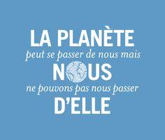 La planète peut se passer de nous mais nous ne pouvons pas nous passer d'elle. Nicolas Hulot