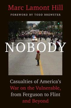 Nobody: Casualties of America's War on the Vulnerable, from Ferguson to Flint…