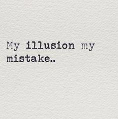 Wisdom of Life: 10 Illusions of humans Crush Quotes, Mood Quotes, Life Quotes, 2015 Quotes, Attitude Quotes, Quotes Quotes, Hurt Quotes, Quotes To Live By, Pain Quotes