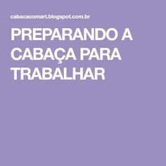 PREPARANDO A CABAÇA PARA TRABALHAR