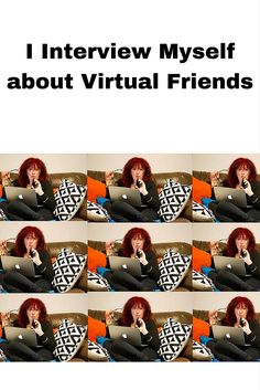 I Interview Myself about Virtual Friends