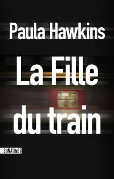 La Fille du train - Paula Hawkins Roman policier de l'été 2015 infos