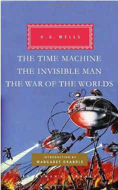 Time Machine, The Invisible Man and The War of the Worlds – H.G. Wells