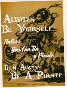 always be yourself, unless you can be a pirate