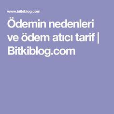 Ödemin nedenleri ve ödem atıcı tarif   Bitkiblog.com