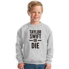 Taylor Swift Or Die Kids Sweatshirt