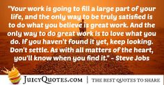 Quote About Inspiration - Steve Jobs Believe Quotes, Believe In You, Perfection Quotes, Steve Jobs, The Only Way, Be Yourself Quotes, Inspirational Quotes, Life, Life Coach Quotes