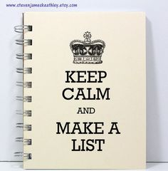 Umm...Keep Calm and Find Your List?! Keep Calm Journal Notebook Sketch Book Diary - Keep Calm and Make a List - Ivory  http://www.etsy.com/listing/99828808/keep-calm-journal-notebook-sketch-book?ref=sr_gallery_8_search_query=notebook_view_type=gallery_ship_to=ZZ_min=0_max=0_search_type=all