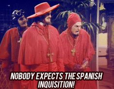 """""""Nobody expects the Spanish Inquisition!"""" ~ Monty Python. [Video/GIF]"""