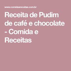 Receita de Pudim de café e chocolate - Comida e Receitas