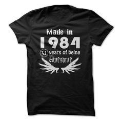(Good T-Shirts) Made in 1984 - 31 Years of Being Awesome - Order Now...