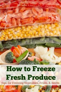 How to Freeze Fresh Produce - Tips for Freezing Vegetables, Fruits, and Herbs - Directions for Freezing Fresh Produce – Whether you have a large harvest from your garden or find - Freezing Vegetables, Frozen Vegetables, Fruits And Veggies, Freezing Fruit, Store Vegetables, Freezing Fresh Herbs, Fruits Basket, Planting Vegetables, Roasted Vegetables