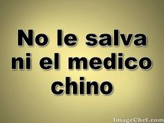 It doesn't look good   Ha Ha.  Literal Translation = not even the Chinese doctor can save him/her (Cuban saying)
