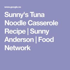 Sunny's Tuna Noodle Casserole Recipe | Sunny Anderson | Food Network