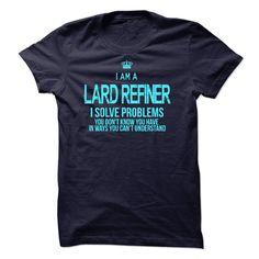 (New Tshirt Design) I Am A Lard Refiner [Hot Discount Today] Hoodies Tees Shirts