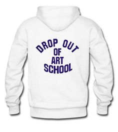 drop out of art school hoodie back
