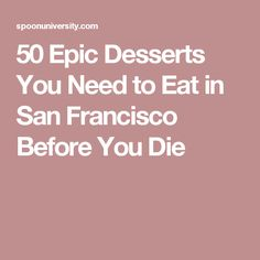 50 Epic Desserts You Need to Eat in San Francisco Before You Die
