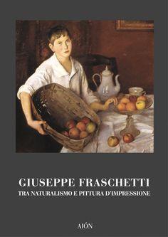 Marco Fagioli GIUSEPPE FRASCHETTI TRA NATURALISMO E PITTURA D'IMPRESSIONE. size 17x24 cm - pages: 64 col. images ISBN 978-88-88149-27-1