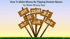 How To Make Money By Flipping Domain Names