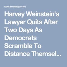Harvey Weinstein's Lawyer Quits After Two Days As Democrats Scramble To Distance Themselves