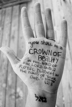 Isaiah 62:3  You shall be a crown of beauty in the hand of the LORD, and a royal diadem in the hand of your God.
