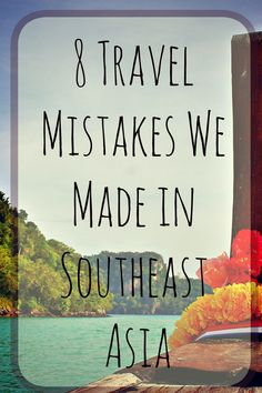 8 Travel Mistakes Made in Southeast Asia