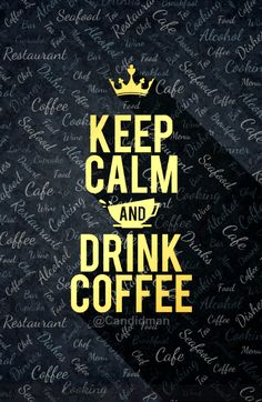 """""""Keep Calm and Drink Coffee"""". #Quotes by @candidman"""