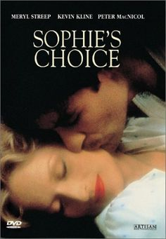 "Sophie's Choice ~ ""Sophie is the survivor of Nazi concentration camps, who has found a reason to live in Nathan, a sparkling if unsteady American Jew obsessed with the Holocaust...""Sophie is the survivor of Nazi concentration camps, who has found a reason to live in Nathan, a sparkling if unsteady American Jew obsessed with the Holocaust..."""