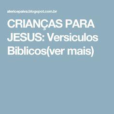 CRIANÇAS PARA JESUS: Versiculos Biblicos(ver mais)