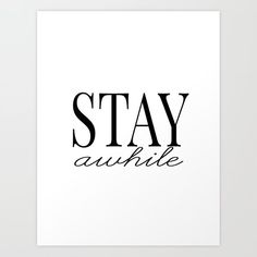 stay awhile Art Print by b&w type - X-Small Quote Wall, Wall Art Quotes, Minimalism, Typography, Positivity, Inspirational, Black And White, Art Prints, Type