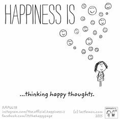 Happiness is thinking happy thoughts. :)