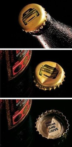 Don't Drink and Drive Beer Bottle Cap. Very creative and awesome. Thought went into this but it is very powerful and sends a good message. ME: Powerfully impactful way of driving home the message!