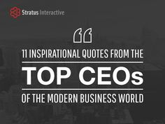 11 Inspirational Quotes from the Top CEOs of the Modern Business World by Stratus Interactive via slideshare