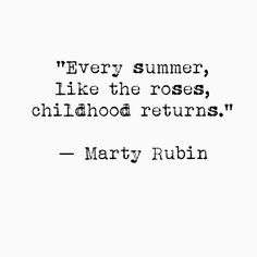 """Every summer, like the roses, childhood returns"" - Marty Rubin. The Words, Cool Words, Childhood Quotes, Summer Quotes, Quotes About Strength, Beautiful Words, Beautiful Dream, Quotes To Live By, Peace Quotes"