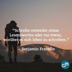 """""""Schreibe entweder etwas Lesenswertes oder tue etwas, worüber es sich lohnt zu schreiben."""" - Benjamin Franklin"""