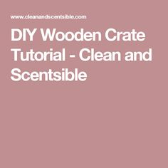 DIY Wooden Crate Tutorial - Clean and Scentsible