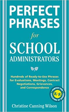 Amazon.com: Perfect Phrases for School Administrators: Hundreds of Ready-to-Use Phrases for Evaluations, Meetings, Contract Negotiations, Grievances and Co (Perfect Phrases Series) eBook: Christine Canning Wilson: Kindle Store