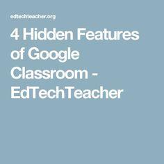 4 Hidden Features of Google Classroom - EdTechTeacher