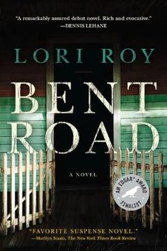 """""""Bent Road"""" by Lori Roy.  This is a real page turner in the truest sense.  Full of dark suspense and creepy, hidden family secrets."""