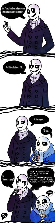 Gaster translation: Get wrecked, you goddamn tool. That turtleneck makes you look like a peasant.