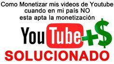 Como Monetizar mis videos de Youtube si no está habilitada la monetización en mi país (SOLUCIONADO) #GanarDinero