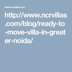 http://www.ncrvillas.com/blog/ready-to-move-villa-in-greater-noida/