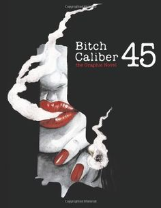 Bitch Caliber 45: the Graphic Novel http://www.amazon.com/dp/1480196983/ref=cm_sw_r_pi_dp_APV7qb1J7S96X