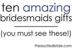 ten amazing bridesmaids gift ideas - must read this!
